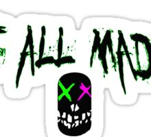 We're all mad here - Suicide Squad Sticker