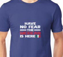 Have No Fear The Mexican Is Here Unisex T-Shirt