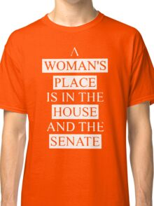 A woman's place is in the house shirt Classic T-Shirt