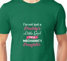 I'm Not Just A Daddy's Little Girl I'm A Mechanic's Daughter Unisex T-Shirt