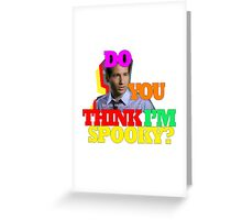 Do you think i'm spooky? Greeting Card