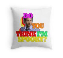 Do you think i'm spooky? Throw Pillow