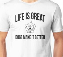 LIFE IS GREAT DOGS MAKE IT BETTER Unisex T-Shirt