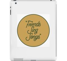 """Friends Sing Songs""  iPad Case/Skin"