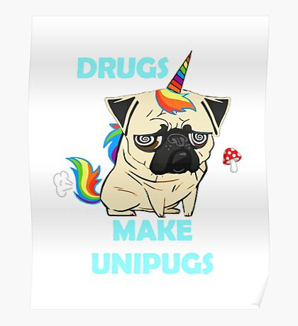 Drugs make Unipugs (Fawn) Draw Poster