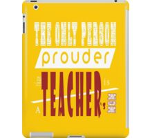 The Only Person Prouder Than Teacher's Is A Mom iPad Case/Skin