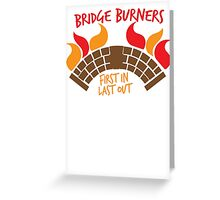 Bridge BURNERS first in last out Malazan fan design BRIDGEBURNERS Greeting Card