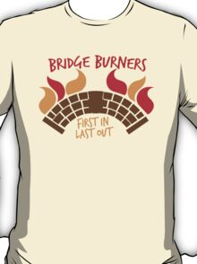 Bridge BURNERS first in last out T-Shirt