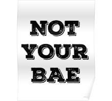 Not your bae Poster