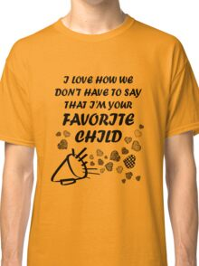 I'm Your Favorite Child T-Shirts Classic T-Shirt