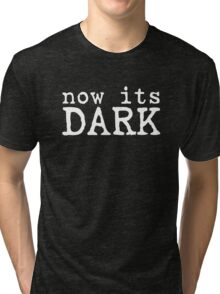 now its dark darkness horror movie quotes scary blue velvet t shirts Tri-blend T-Shirt