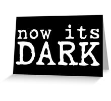 now its dark darkness horror movie quotes scary blue velvet t shirts Greeting Card