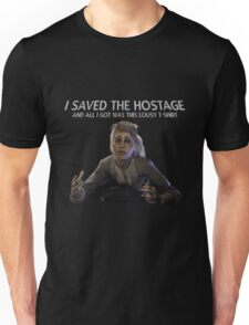 I saved the Hostage, and all I got was this lousy t-shirt... Unisex T-Shirt
