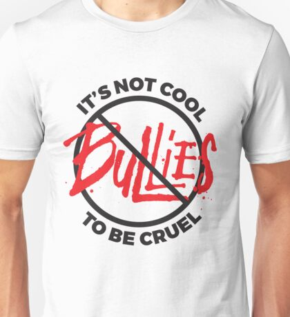 It's not cool to be cruel - anti bullying - no bullies  Unisex T-Shirt