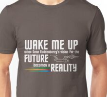 Wake Me Up When Gene Roddenberry's Vision for the Future Becomes a Reality Unisex T-Shirt