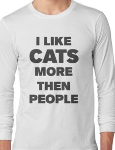 I like cats more then people Long Sleeve T-Shirt