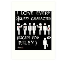 I love every Buffy character except for Riley Art Print