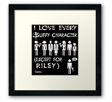 I love every Buffy character except for Riley Framed Print