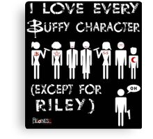 I love every Buffy character except for Riley Canvas Print