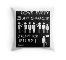 I love every Buffy character except for Riley Throw Pillow