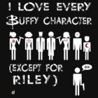 I love every Buffy character except for Riley by Bloodysender