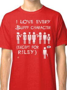I love every Buffy character except for Riley Classic T-Shirt