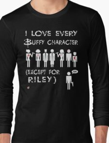 I love every Buffy character except for Riley Long Sleeve T-Shirt