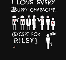 I love every Buffy character except for Riley T-Shirt
