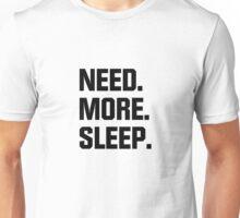 Need. More. Sleep. Unisex T-Shirt
