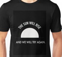 The Sun Will Rise And We Will Try Again Unisex T-Shirt