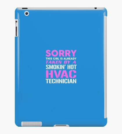 Sorry This Girl Is Already Taken By A Smokin' Hot HVAC Technician iPad Case/Skin