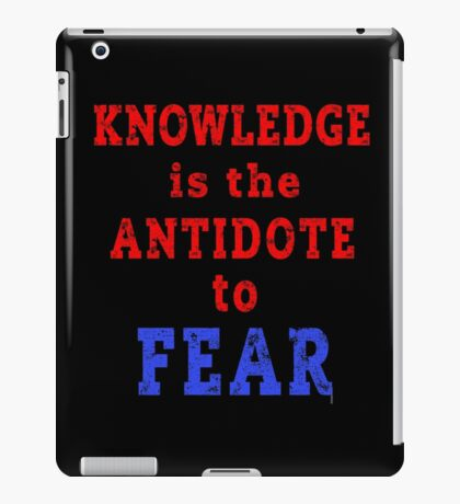 KNOWLEDGE is the ANTIDOTE to FEAR iPad Case/Skin