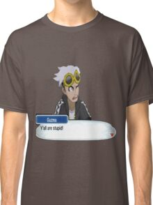 "Guzma ""Ya'll are stupid!"" Classic T-Shirt"