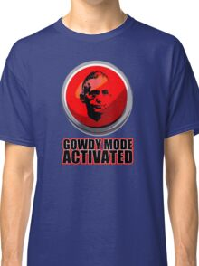 Gowdy Mode ACTIVATED! Classic T-Shirt