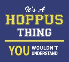 It's A HOPPUS thing, you wouldn't understand !! by satro