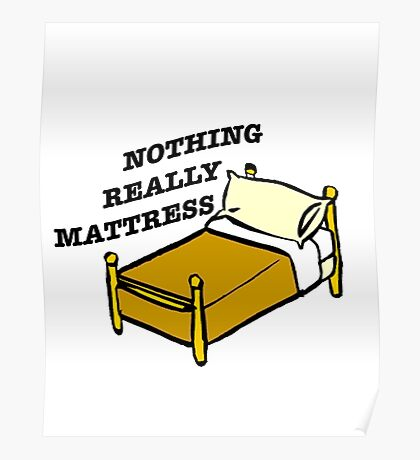 Nothing Really Mattress Poster
