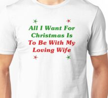 All I Want For Christmas Is To Be With My Loving Wife Unisex T-Shirt