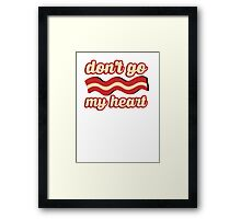 Don't go bacon my heart Framed Print