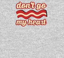 Don't go bacon my heart Unisex T-Shirt