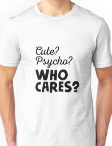 Cute? Psycho? Who cares? Unisex T-Shirt