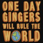 One day gingers will rule the world by datthomas