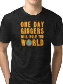 One day gingers will rule the world Tri-blend T-Shirt