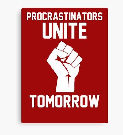 Procrastinators unite tomorrow Canvas Print