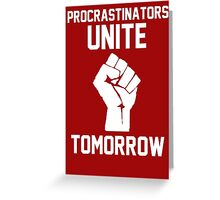 Procrastinators unite tomorrow Greeting Card
