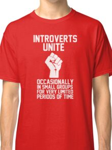 Introverts unite occasionally in small groups for very limited periods of time Classic T-Shirt