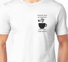 THE COFFEE HAS ACTIVATED. LET'S GET SARCASTIC. Unisex T-Shirt