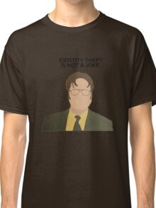 Dwight Identity Theft The Office Quotes Classic T-Shirt