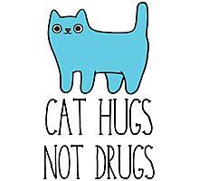 Cat Hugs, Not Drugs Photographic Print