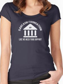 The sarcasm foundation. Like we need your support. Women's Fitted Scoop T-Shirt