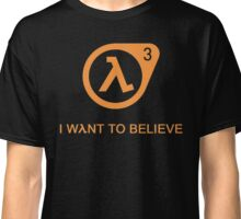 Half-life 3 : I want to believe Classic T-Shirt